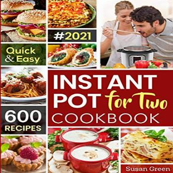 Instant Pot For Two Cookbook: 600 Quick & Easy Instant Pot