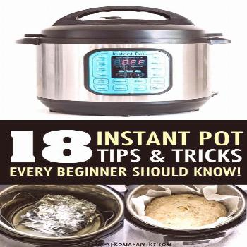 Instant Pot Tips And Tricks And Hacks Get the most out of your Instant Pot with these 18 Instant Po