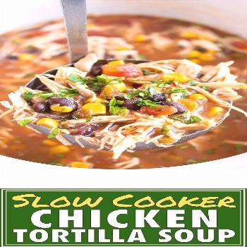 Slow Cooker Chicken Tortilla Soup is the best healthy Crock-Pot soup recipe that is quick and easy