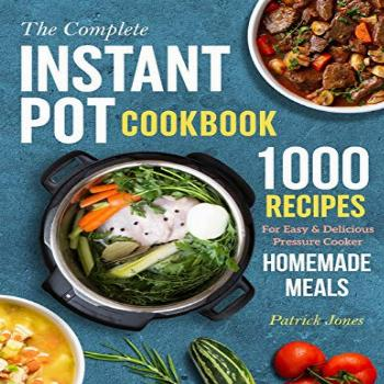The Complete Instant Pot Cookbook: 1000 Recipes For Easy &