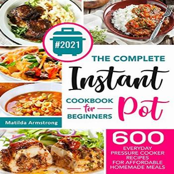 The Complete Instant Pot Cookbook For Beginners: 600